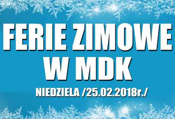 FERIE ZIMOWE W MDK: NIEDZIELA /25.02.2018/