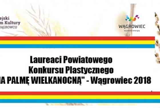 """Laureaci Powiatowego Konkursu Plastycznego """"NA PALMĘ WIELKANOCNĄ"""" - Wągrowiec 2018"""